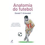 Anatomia Do Futebol - Donald T. Kirkendall