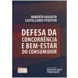 Defesa Da Concorrência E Bem-estar Do Consumidor - Roberto Augusto Castellanos Pfeiffer
