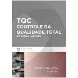 TQC Controle da Qualidade Total no Estilo Japonês - Vicente Falconi Campos