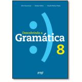 Descobrindo a Gramática 8º Ano - Gilio Giacomozzi