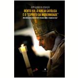 """Bento XVI - A Igreja Católica e o """"Espírito da Modernidade"""" - Rudy Albino De Assunção"""