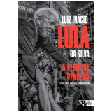 A Verdade Vencerá - O Povo Sabe Por Que Me Condenam  - Luiz Inacio Lula da Silva
