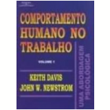 Comportamento Humano no Trabalho uma Abordagem Psicológica Vol. 1 - John W. Newstrom, Keith Davis