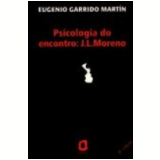 Psicologia do Encontro - Eugenio Garrido Martin