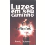 Luzes em Seu Caminho Vol. 32 Reflex�es - Ren� J. Trossero