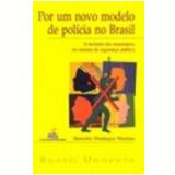 Por um Novo Modelo de Polícia no Brasil - Benedito Domingos Mariano