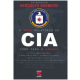 O Novo Relat�rio da Cia - Her�doto Barbeiro, . Central Intelligence Agency