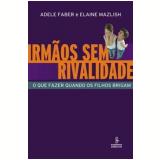 Irmãos sem Rivalidade - Elaine Mazlish, Adele Faber