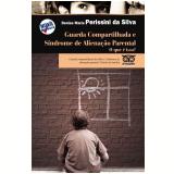Guarda Compartilhada e Síndrome de Alienação Parental: O que é isso? - Denise Maria Perissini da Silva
