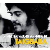 A Voz Da Mulher Na Obra De Taiguara (CD) - V�rias Artistas
