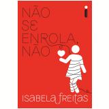 N�o se Enrola, N�o - Isabela Freitas