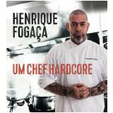 Henrique Fogaça - Um Chef Hardcore