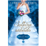 Solteira Até Sábado (Vol. 4) - Catherine Bybee