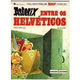 Asterix Entre os Helvéticos - A. Uderzo, R. Goscinny