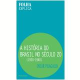 A Hist�ria do Brasil no S�culo 20: 1920-1940 - Oscar Pilagallo