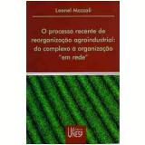 O Processo Recente de Reorganização Agroindustrial: Do Complexo à Organização em Rede. - Leonel Mazzali