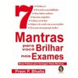 7 Mantras para Voc� Brilhar nos Exames - Prem B. Bhalla