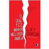 O que Fez Minha Melhor Amiga - Lucy Dawson