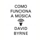 Como Funciona A Música - David Byrne