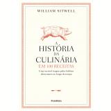 A História Da Culinária Em 100 Receitas - William Sitwell