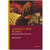 Corrupção e Poder no Brasil - Uma História, Séculos XVI à XVIII - Adriana Romeiro