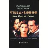 Villa-Lobos: uma Vida de Paixão - Zelito Viana, Joaquim Assis