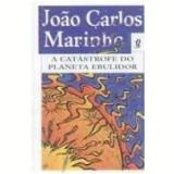 A Catástrofe do Planeta Ebulidor - João Carlos Marinho