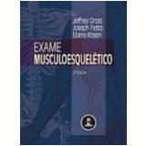 Exame Musculoesquelético 2ª Edição - Elaire Rosen, Jeffrey Gross, Joseph Fetto