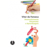 Desenvolvimento Psicomotor e Aprendizagem - Vitor da Fonseca