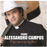 Padre Alessandro Campos - O Que É Que Eu Sou Sem Jesus? (CD) - Padre Alessandro Campos
