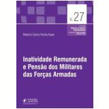 Inatividade Remunerada E Pensão Dos Militares Das Forças Armadas (vol.27) - Roberto Carlos Rocha Kayat