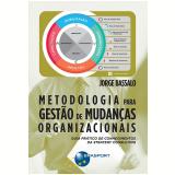 Metodologia Para Gestão de Mudanças Organizacionais - Jorge Bassalo