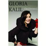 Chic(érrimo) - Glória Kalil