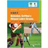 O que é Beisebol, Softbol e Hóquei sobre Grama - Silvia Vieira, Armando Freitas