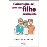 Comunique-Se com Seu Filho Adolescente - Antoine Alaméda