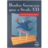 Desafios Gerenciais para o Século Xxi - Peter Ferdinand Drucker