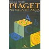 Piaget na Sala de Aula 6� Edi��o - Hans G. Furth