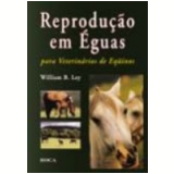 Reprodu��o em �guas para Veterin�rios de Eq��nos - William B. Ley