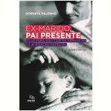 Ex-Marido, Pai Presente - Roberta Palermo