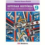 Estudar História – Das Origens do Homem À Era Digital -  Ensino Fundamental II - 9º Ano - Patricia Ramos Braick