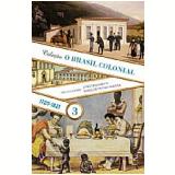 O Brasil Colonial - 1720-1821 (Vol. 3) - Maria de F�tima Gouv�a, Jo�o Fragoso