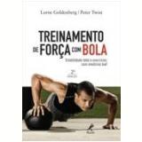 Treinamento De Força Com Bola - Estabilidade Total E Exercicios Com Medicine Ball - Lorne Goldenberg
