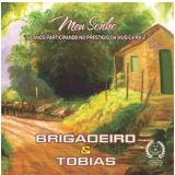 Brigadeiro & Tobias - Meu Sonho -50 Anos Participando No Prestígio Da Musica Raiz (CD) - Brigadeiro & Tobias