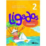 Ligados.com História 2º Ano - Ensino Fundamental I - Regina Nogueira Borella, Leylah Carvalhaes