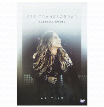 Gabriela Rocha - Até Transbordar (DVD)