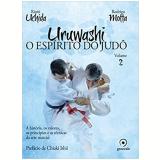 Uruwashi: O Espírito Do Judô (vol. 2) - Rodrigo Motta, Rioiti Uchida