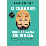O Cérebro Que Não Sabia de Nada - Dean Burnett