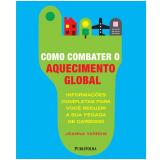 Como Combater o Aquecimento Global - Joanna Yarrow