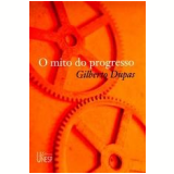 O Mito do Progresso - Gilberto Dupas