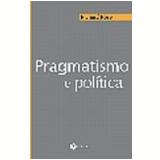 Pragmatismo e Política - Richard Rorty